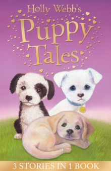 Holly Webb's Puppy Tales : Alfie All Alone, Sam the Stolen Puppy, Max the Missing Puppy, Paperback Book