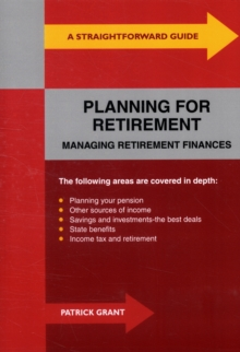 A Straightforward Guide to Planning for Retirement : Managing Retirement Finances, Paperback Book
