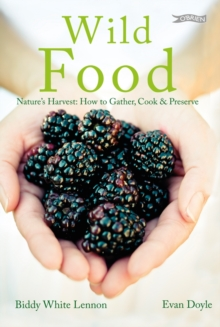 Wild Food : Nature's Harvest: How to Gather, Cook and Preserve, Hardback Book