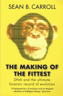 The Making of the Fittest : DNA and the Ultimate Forensic Record of Evolution, Paperback Book