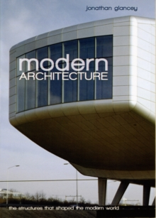 Modern Architecture : The Structures That Shaped the Modern World, Paperback Book