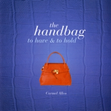 The Handbag : To Have and to Hold, Hardback Book