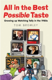 All in the Best Possible Taste : Growing Up Watching Telly in the Eighties, Paperback Book