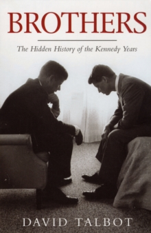 Brothers: The Hidden History of the Kennedy Years, Paperback Book