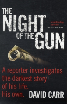 The Night of the Gun : A Reporter Investigates the Darkest Story of His Life, His Own, Paperback Book