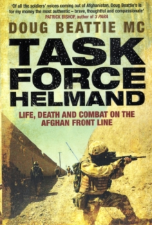 Task Force Helmand : A Soldier's Story of Life, Death and Combat on the Afghan Front Line, Paperback Book