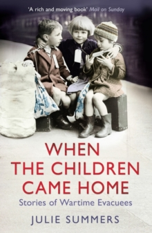When the Children Came Home : Stories of Wartime Evacuees, Paperback Book