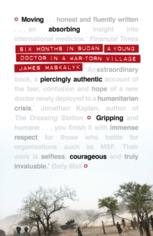 Six Months in Sudan : A Young Doctor in a War-Torn Village, Paperback Book