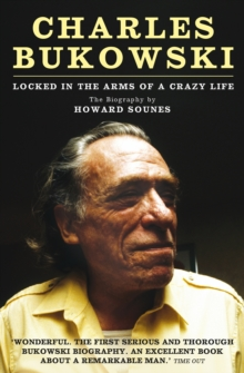 Charles Bukowski : Locked in the Arms of a Crazy Life, Paperback Book