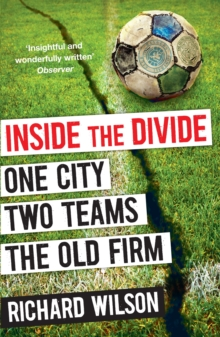 Inside the Divide : One City, Two Teams ... the Old Firm, Paperback Book