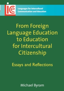 From Foreign Language Education to Education for Intercultural Citizenship : Essays and Reflections, Paperback Book