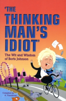 The Thinking Man's Idiot : The Wit and Wisdom of Boris Johnson, Paperback Book