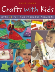 Crafts with Kids : Over 40 Fun and Fabulous Projects, Paperback Book