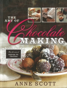 The Art of Chocolate Making : From the Owner of Auberge du Chocolat, Hardback Book