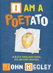 I am a Poetato : An A-Z of Poems About People, Pets and Other Creatures, Hardback Book