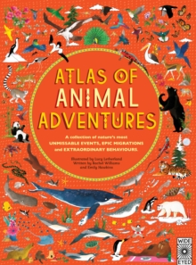 Atlas of Animal Adventures : Natural Wonders, Exciting Experiences and Fun Festivities from the Four Corners of the Globe, Hardback Book