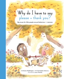 Why Do I Have to Say Please and Thank You? : Big Issues for Little People Around Behaviour and Manners, Hardback Book