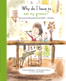 Why Do I Have to Eat My Greens? : Big Issues for Little People Around Health and Well-Being, Hardback Book