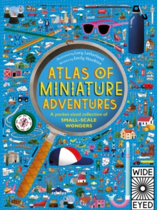 Atlas of Miniature Adventures : A Pocket-Sized Collection of Small-Scale Wonders - Because Bigger isn't Always Better, Hardback Book