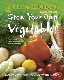 Grow Your Own Vegetables : How to Grow, What to Grow, When to Grow, Paperback Book