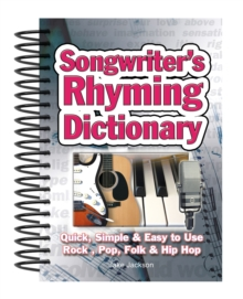 Songwriter's Rhyming Dictionary : Quick, Simple & Easy to Use; Rock, Pop, Folk & Hip Hop, Spiral bound Book