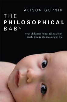 The Philosophical Baby : What Children's Minds Tell Us about Truth, Love & the Meaning of Life, Paperback Book