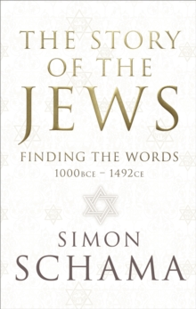 The Story of the Jews : Finding the Words (1000 BCE - 1492), Hardback Book