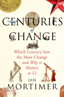 Centuries of Change : Which Century Saw The Most Change?, Hardback Book