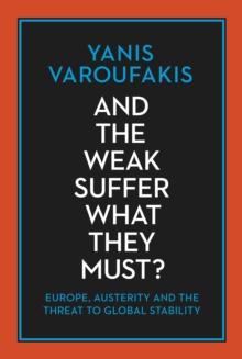 And the Weak Suffer What They Must? : Europe, Austerity and the Threat to Global Stability, Hardback Book