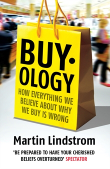 Buyology : How Everything We Believe About Why We Buy is Wrong, Paperback Book