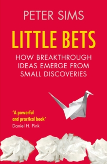 Little Bets : How breakthrough ideas emerge from small discoveries, Paperback Book