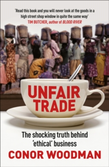 Unfair Trade : The shocking truth behind `ethical' business, Paperback Book