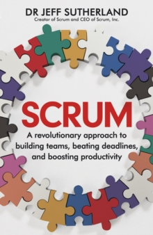 Scrum : A revolutionary approach to building teams, beating deadlines and boosting productivity, Hardback Book
