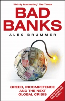 Bad Banks : Greed, Incompetence and the Next Global Crisis, Paperback Book