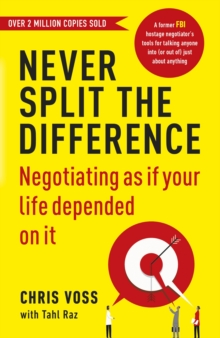 Never Split the Difference : Negotiating as If Your Life Depended on it, Paperback Book