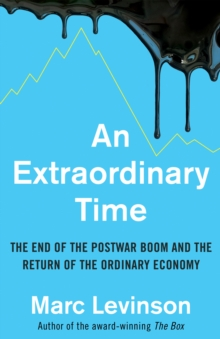 An Extraordinary Time : The End of the Postwar Boom and the Return of the Ordinary Economy, Hardback Book