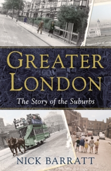Greater London : The Story of the Suburbs, Hardback Book