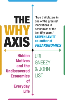 The Why Axis : Hidden Motives and the Undiscovered Economics of Everyday Life, Paperback Book