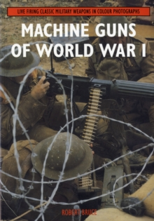 Machine Guns of World War I : Live Firing Classic Military Weapons in Colour Photographs, Paperback Book