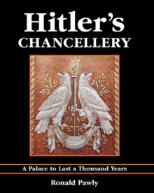 Hitler's Chancellery : A Palace to Last a Thousand Years, Hardback Book
