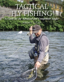 Tactical Fly Fishing : A Guide for the Advanced and Competition Angler, Hardback Book