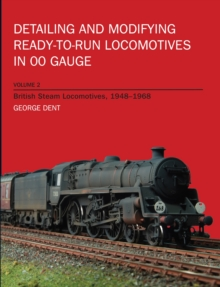 Detailing and Modifying Ready-to-Run Locomotives in 00 Gauge : British Steam Locomotives, 1948-1968 v. 2, Paperback Book