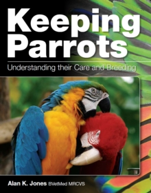 Keeping Parrots : Understanding Their Care and Breeding, Hardback Book