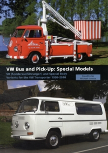 VW Bus and Pick-Up: Special Models : SO (Sonderausfuhrungen) and Special Body Variants for the VW Transporter 1950-2010, Hardback Book