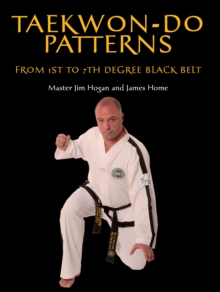 Taekwon-Do Patterns : From 1st to 7th Degree Black Belt, Paperback Book
