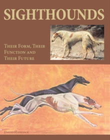 Sighthounds : Their Form, Their Function and Their Future, Hardback Book