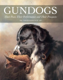 Gundogs : Their Past, Their Performance and Their Prospects, Hardback Book