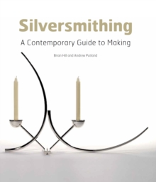 Silversmithing : A Contemporary Guide to Making, Hardback Book