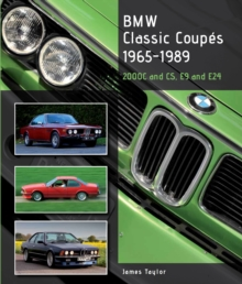 BMW Classic Coupes, 1965 - 1989 : 2000c and Cs, E9 and E24, Hardback Book