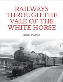 Railways Through the Vale of the White Horse, Paperback Book